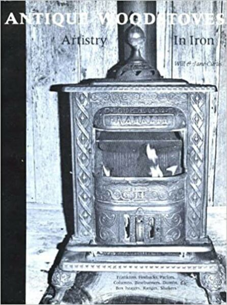 Antique Wood Stoves: Artistry In Iron $99.00