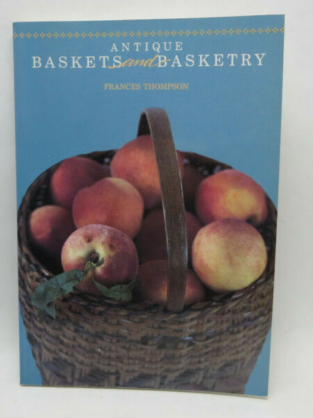 ANTIQUE BASKETS and BASKETRY by Francis Thompson 1985 PB FREESHIP