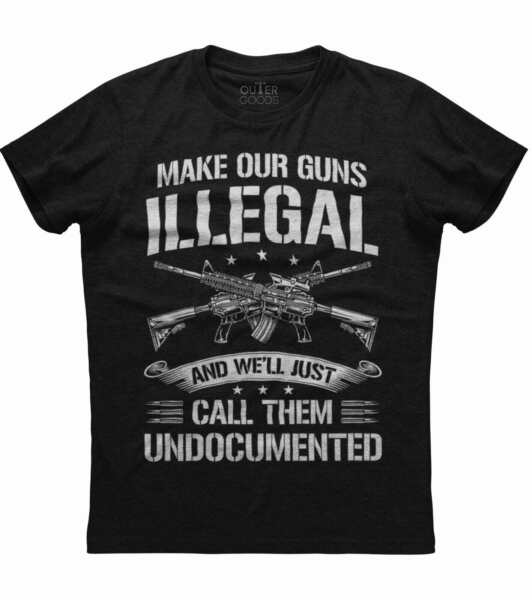 Men#x27;s Make Our Guns Illegal We#x27;ll Call Them Undocumented New Black T shirt