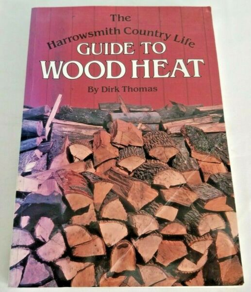 The Harrowsmith Country Life Guide To Wood Heat By Dirk Thomas Paperback $4.95