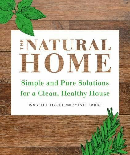 The Natural Home: Simple Pure Cleaning Solutions and Recipes for a Healthy Hous $5.20