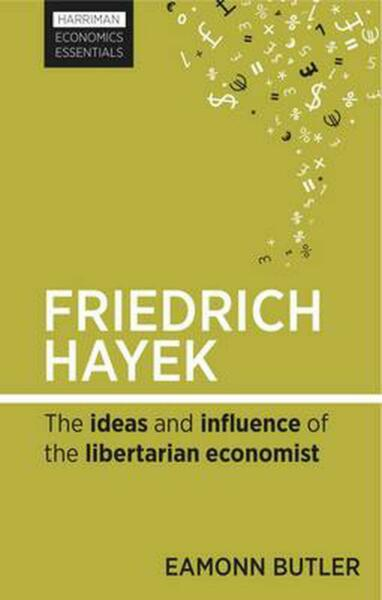 Friedrich Hayek: The Ideas and Influence of the Libertarian Economist by Eamonn