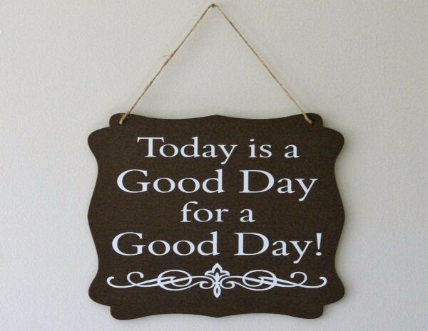 Today is a good day for a good day hanging sign plaque quote gift