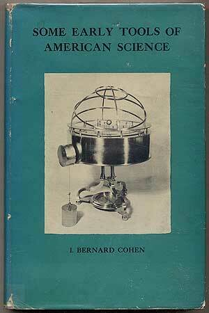 I Bernard COHEN Some Early Tools of American Science An Account 1st ed 1950 $20.00