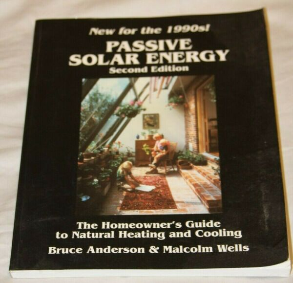Passive Solar Energy : The Homeowner#x27;s Guide to Natural Heating and Cooling... $4.00