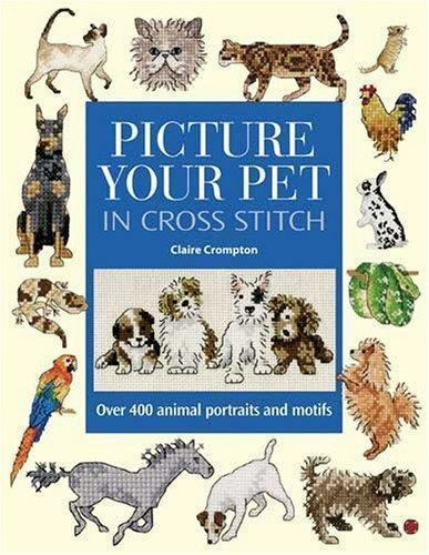 Picture Your Pet in Cross Stitch: Over 400 Animal Portraits and Motifs $14.36