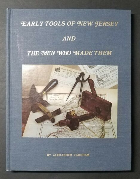 Early Tools Of New Jersey And The Men Who Made Them by Alexander Farnham 1984 HC $34.95