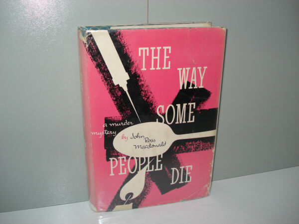 The Way Some People Die by John Ross Macdonald 1ST EDITION 1951 Hardcover