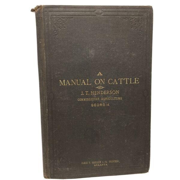 1880 A manual on cattle for the use of the farmers of Georgia by JT Henderson $48.75