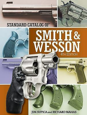 Standard Catalog of Smith and Wesson by Richard Nahas and Jim Supica (2016, Hard