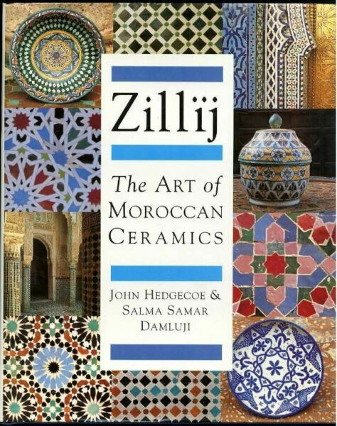 Zillij The Art of Morroccan Ceramics by John Hedgecoe & Salma Damluji