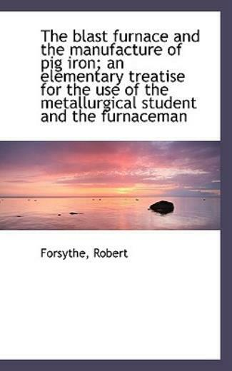 The Blast Furnace And The Manufacture Of Pig Iron; An Elementary Treatise F... $32.57