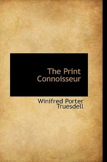 The Print Connoisseur by Winifred Porter Truesdell 2008 Paperback