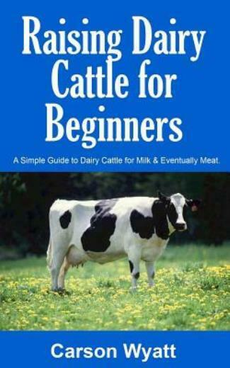 Raising Dairy Cattle For Beginners: A Simple Guide To Dairy Cattle For Milk... $13.88