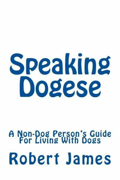 Speaking Dogese: A Non Dog Person#x27;s Guide For Living With Dogs $8.23