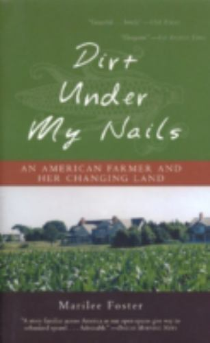 Dirt under My Nails : An American Farmer and Her Changing Land by Marilee... $16.46