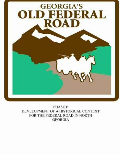 Georgia#x27;s Old Federal Road: Phase I Development For A Historical Context ...
