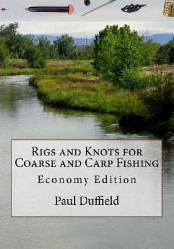 Rigs and Knots for Coarse and Carp Fishing : Economy Edition by Paul Duffield...