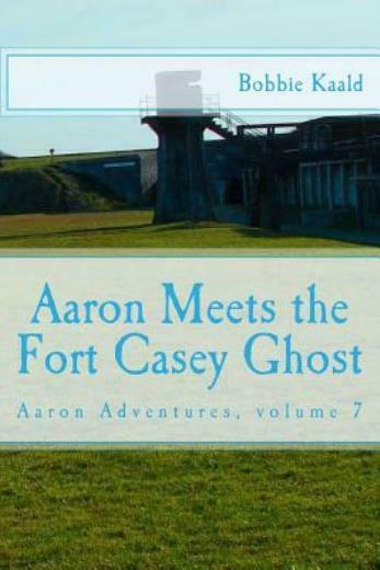 Aaron Meets The Fort Casey Ghost: Aaron Adventures Book 7
