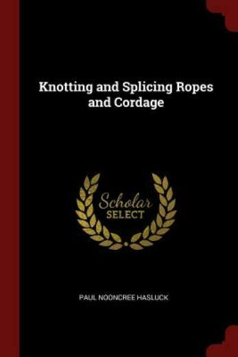 Knotting and Splicing Ropes and Cordage by Paul Nooncree Hasluck (2017...