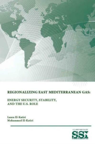 Regionalizing East Mediterranean Gas: Energy Security Stability And The U... $19.04