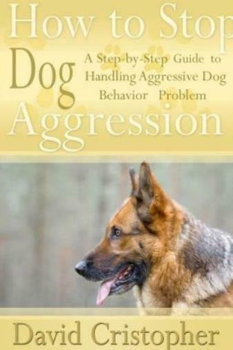 How To Stop Dog Aggression: A Step By Step Guide To Handling Aggressive Dog... $14.22