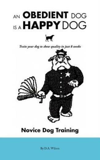 An Obedient Dog Is A Happy Dog: Train Your Dog To Show Quality In Just 8 We... $15.17