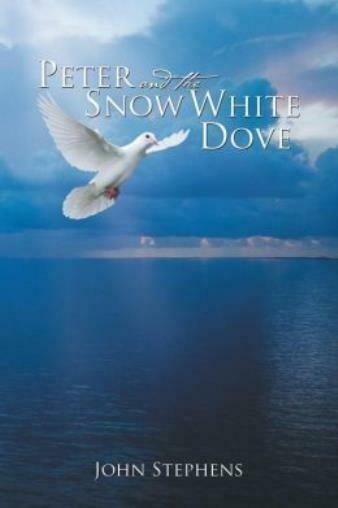 Peter and the Snow White Dove by John Stephens (2013 Paperback)