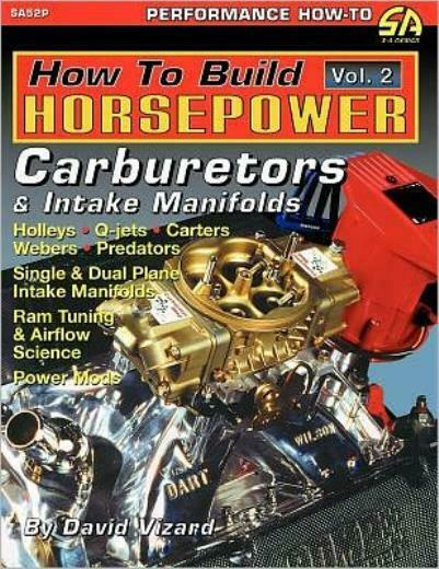 How to Build Horsepower Volume 2 : Carburetors and Intake Manifolds by David...
