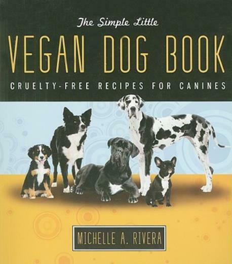 The Simple Little Vegan Dog Book: Cruelty Free Recipes For Canines $9.96