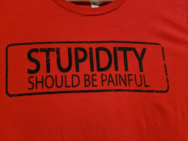 quot;Stupidity Should Be Painfulquot; Funny Large Red 100% Cotton Tee Shirt $8.50