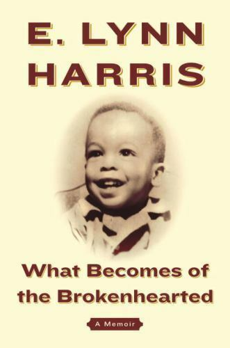 What Becomes of the Brokenhearted : A Memoir by E. Lynn Harris (2003 Hardcover)