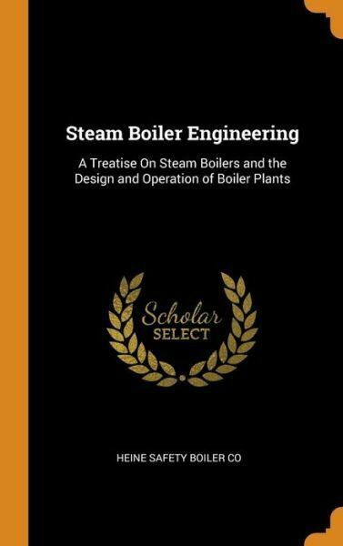 Steam Boiler Engineering: A Treatise on Steam Boilers and the Design and Op... $44.35