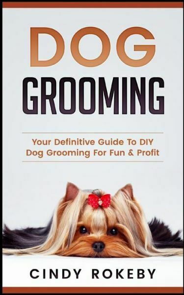 Dog Grooming: Your Definitive Guide to DIY Dog Grooming for Fun amp; Profit $12.12