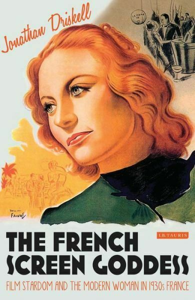 The French Screen Goddess: Film Stardom and the Modern Woman in 1930s Franc...