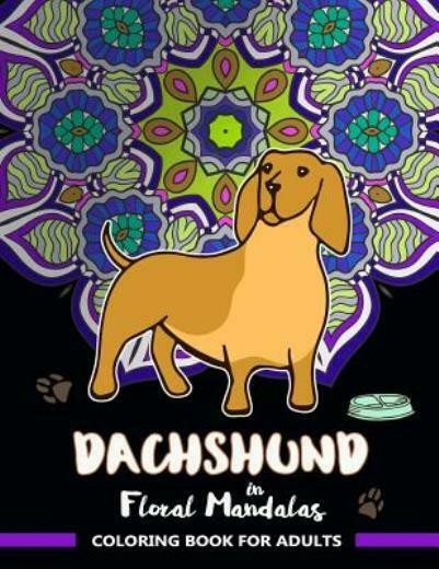 Dachshund in Floral Mandalas Coloring Book For Adults: Wiener Dog Patterns ... $9.48