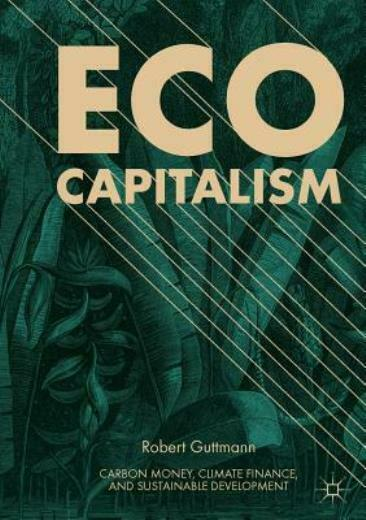 Eco Capitalism: Carbon Money Climate Finance and Sustainable Development $107.06