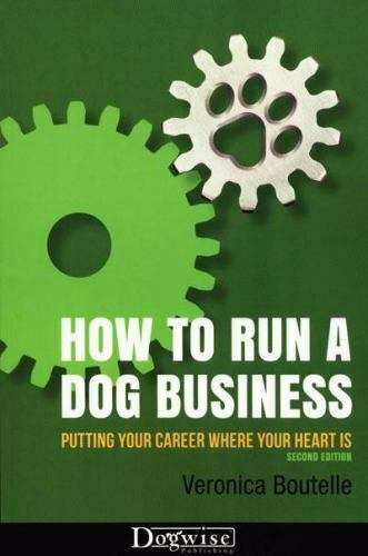 How To Run A Dog Business : Putting Your Career Where Your Heart Is Boutelle V. $36.99