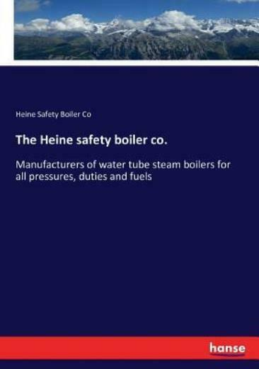 The Heine Safety Boiler Co : Manufacturers Of Water Tube Steam Boilers For ... $26.74