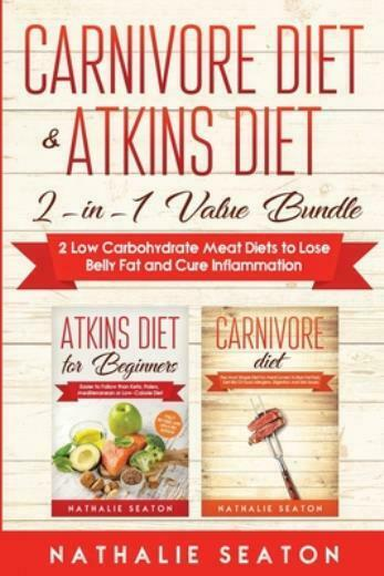 Carnivore Diet amp; Atkins Diet: 2 In 1 Value Bundle 2 Low Carbohydrate Meat D... $16.44