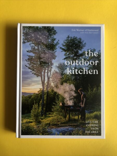 Outdoor Kitchen : Live Fire Cooking from The Grill Hardcover by Werner Eric...