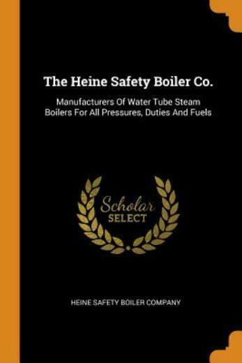The Heine Safety Boiler Co : Manufacturers Of Water Tube Steam Boilers For ... $20.35