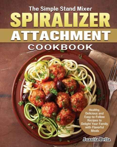 The Simple Stand Mixer Spiralizer Attachment Cookbook: Healthy Delicious A... $22.14