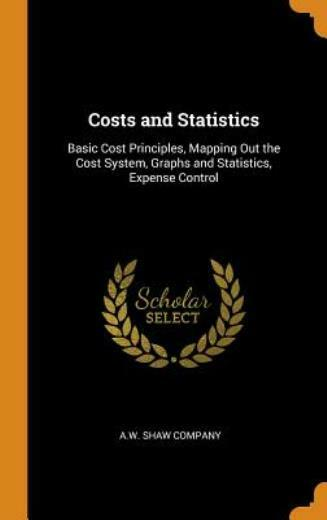Costs And Statistics: Basic Cost Principles Mapping Out The Cost System G... $33.67