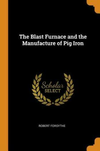 The Blast Furnace And The Manufacture Of Pig Iron $25.59