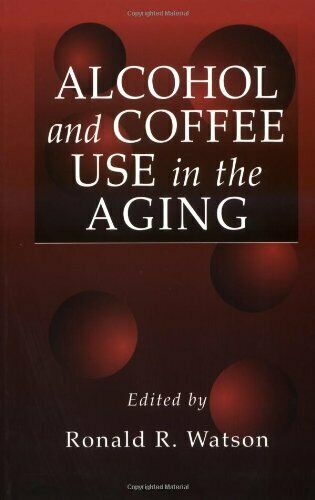 ALCOHOL AND COFFEE USE IN AGING MODERN NUTRITION By Ronald Ross Watson *Mint*