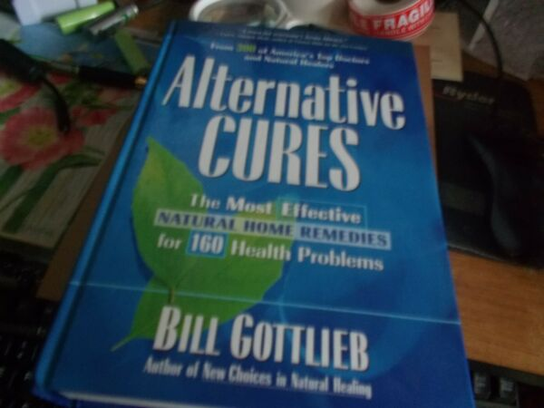 Alternative Cures: The Most Effective Natural Home Remedies for 160 Health Probl $7.29