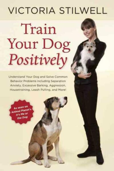 TRAIN YOUR DOG POSITIVELY - STILWELL VICTORIA - NEW PAPERBACK BOOK