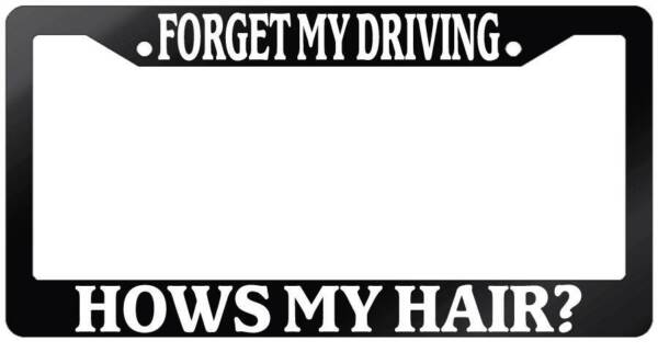 Glossy Black License Plate Frame FORGET MY DRIVING HOW'S MY HAIR? Auto Accessory