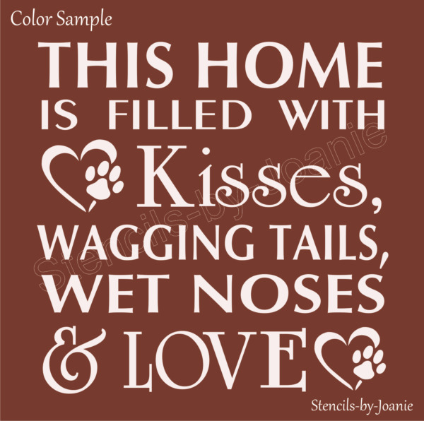 Joanie Stencil This Home Filled Love Wet Noses Wag Tails Kisses Dog DIY Signs $16.95
